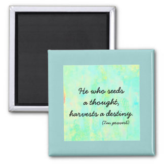 Zen Proverb - seed a thought, harvest a destiny Fridge Magnets