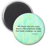 Zen quote,  We shape clay into a pot.... Refrigerator Magnet