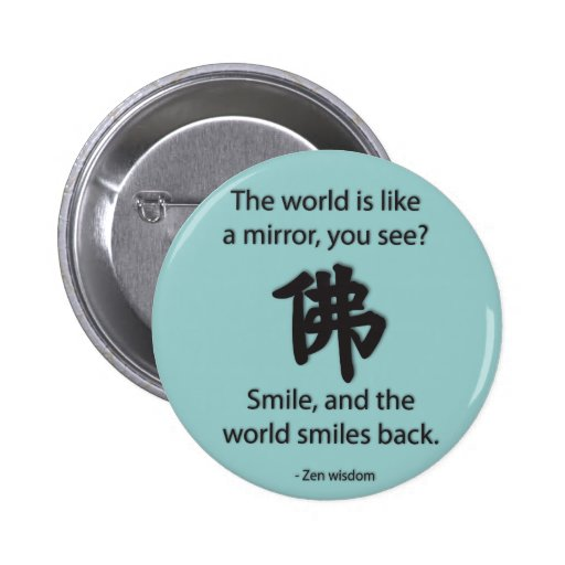 Zen Wisdom - We Get What We Give Pinback Buttons