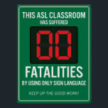 "Zero Fatalities from using only ASL. POSTER<br><div class=""desc"">for your ASL classroom</div>"