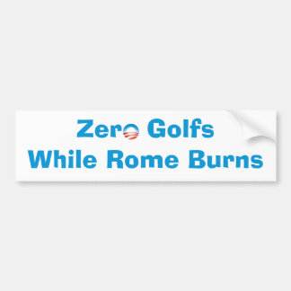 Zero Golfs While Rome Burns Bumper Sticker