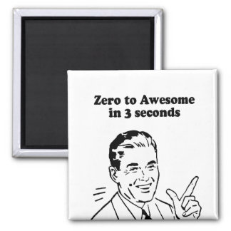 ZERO TO AWESOME IN 3 SECONDS 2 INCH SQUARE MAGNET