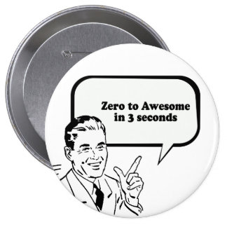 ZERO TO AWESOME IN 3 SECONDS 4 INCH ROUND BUTTON