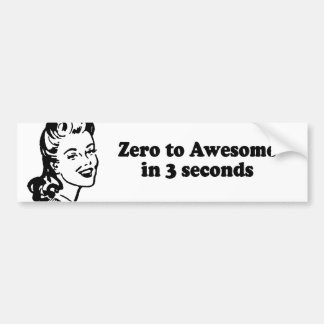 ZERO TO AWESOME IN 3 SECONDS BUMPER STICKER