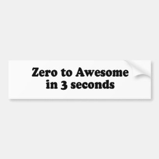 ZERO TO AWESOME IN 3 SECONDS CAR BUMPER STICKER
