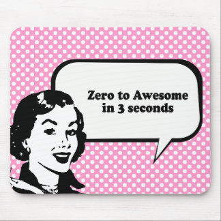 ZERO TO AWESOME IN 3 SECONDS MOUSE PAD