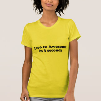ZERO TO AWESOME IN 3 SECONDS SHIRTS