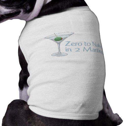 Zero to Naked in 2 Martinis Doggie Shirt