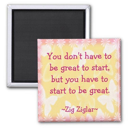 Zig Ziglar Quote-Begin-Motivating Magnet