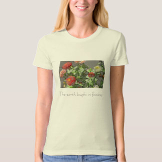 zinnias, The earth laughs in flowers T-Shirt