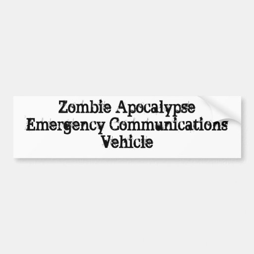 Zombie Apocalypse Emergency Communications Vehicle Car Bumper Sticker