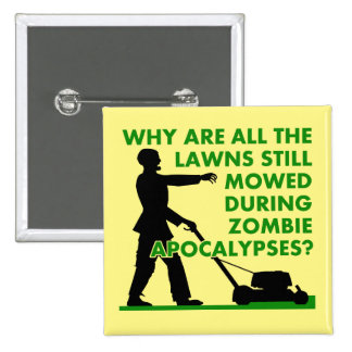 Zombie Apocalypse Lawn Mowing Funny Badge Button