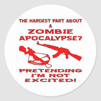 Zombie Apocalypse Pretending I'm Not Excited Classic Round Sticker