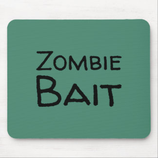 Zombie Bait - for Zombie Lovers Mouse Pad