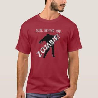 ZOMBIE Behind You Funny T-Shirt
