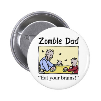 Zombie dad , eat your brains pinback buttons