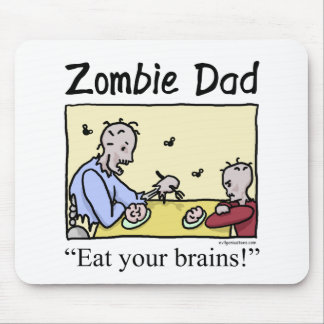 Zombie dad , eat your brains mouse pad