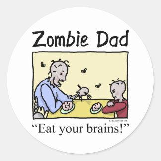 Zombie dad , eat your brains classic round sticker