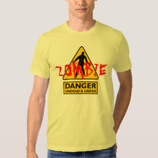 Zombie Danger Undead and Unfed T-shirt