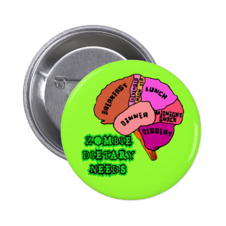 ZOMBIE DIETARY NEEDS: Brains! Tshirts Pinback Button