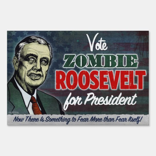 Zombie FDR For President Yard Sign