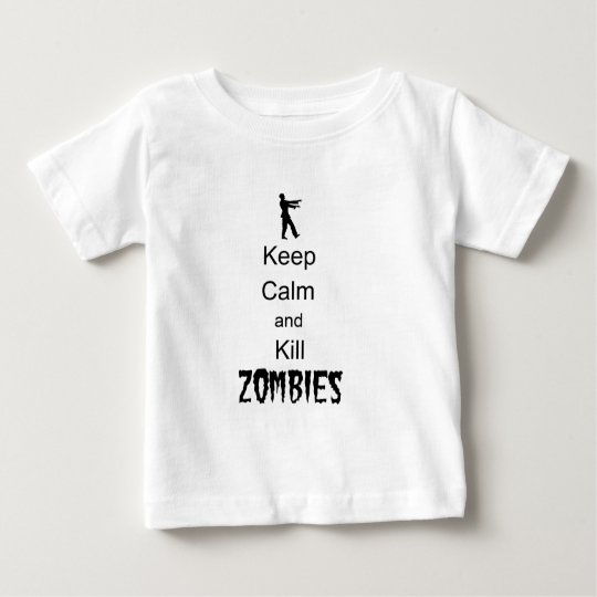 Zombie Gift Keep Calm and Kill Zombies Baby T-Shirt