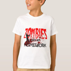Zombie Gift Zombies Ate My Homework T-shirt at Zazzle