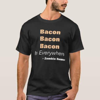 Zombie Humor Bacon Everywhere T-Shirt