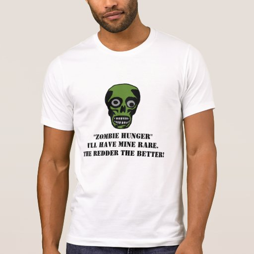 """Zombie Hunger """"I'll have mine rare"""" T-Shirt"""
