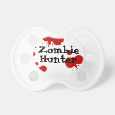 """""""Zombie Hunter"""" Humorous Baby Pacifier at Zazzle"""