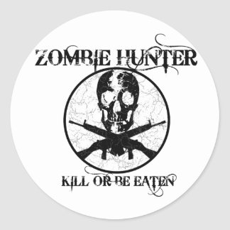 Zombie Hunter...Kill or Be Eaten Classic Round Sticker
