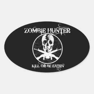 Zombie Hunter...Kill or Be Eaten Oval Sticker