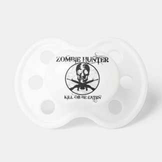 Zombie Hunter...Kill or Be Eaten Pacifier