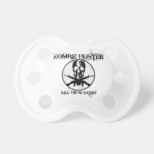 Zombie Hunter...Kill or Be Eaten Pacifier