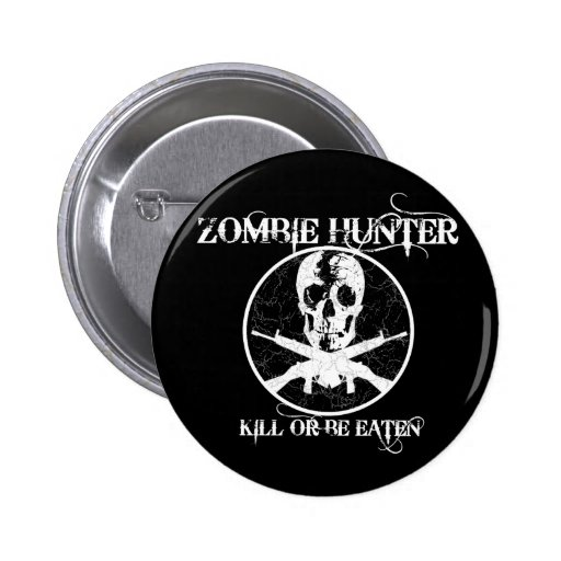 Zombie Hunter...Kill or Be Eaten Pinback Buttons
