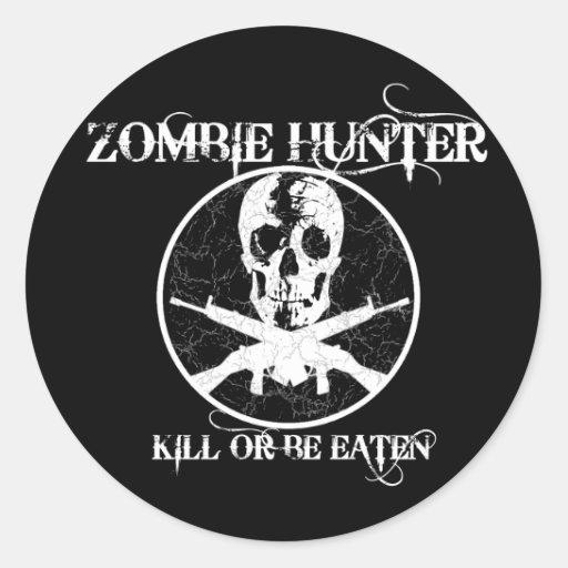 Zombie Hunter...Kill or Be Eaten Round Stickers