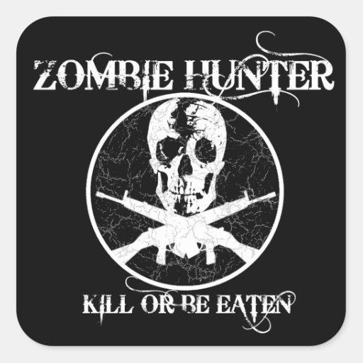 Zombie Hunter...Kill or Be Eaten Stickers