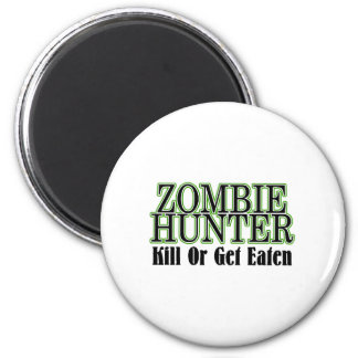 Zombie Hunter Kill Or Get Eaten 2 Inch Round Magnet