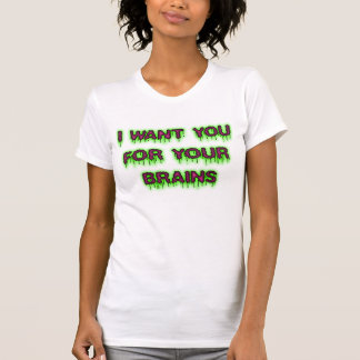 Zombie I want you for your Brains t-shirt