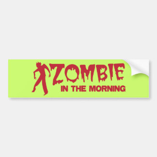 Zombie in the Morning! Bumper Sticker