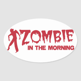 Zombie in the Morning! Oval Sticker