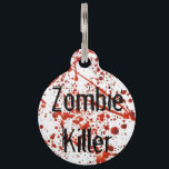 "Zombie Killer Pet Tag<br><div class=""desc"">Zombie Killer Pet Tag. Fur babies that eat zombies!!! Who doesn't' love em'? Throw this tag on your pet's collar to ensure their safe return from the zombie apocalypse.</div>"