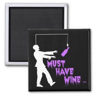 Zombie Must Have Wine Magnet