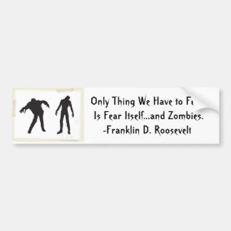 zombie, Only Thing We Have to Fear Is Fear Itse... Bumper Sticker