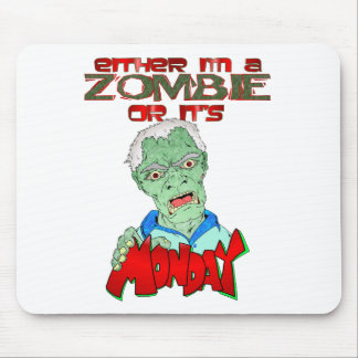 Zombie or is it Monday? Mouse Pads