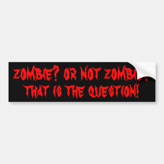 Zombie? Or Not Zombie?  Shakespeare? Car Bumper Sticker
