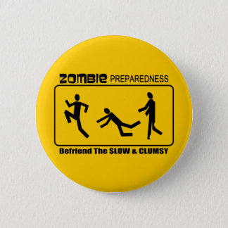 Zombie Preparedness Befriend Slow ALL COLOR Design Button