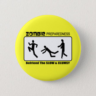 Zombie Preparedness Befriend Slow Design Pinback Button