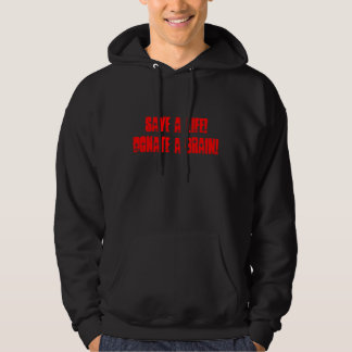 (Zombie) Save a Life! Donate a Brain! Hoodie