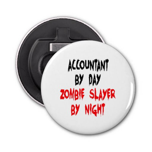 Zombie Slayer Accountant Button Bottle Opener